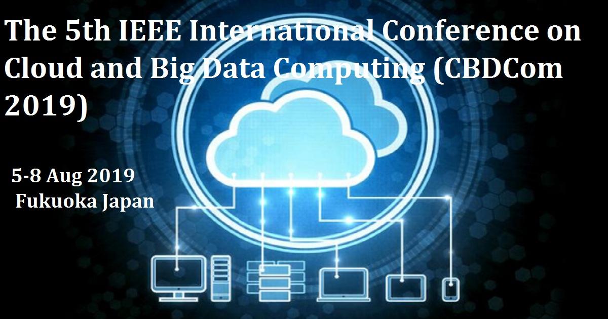 The 5th IEEE International Conference on Cloud and Big Data Computing (CBDCom 2019)