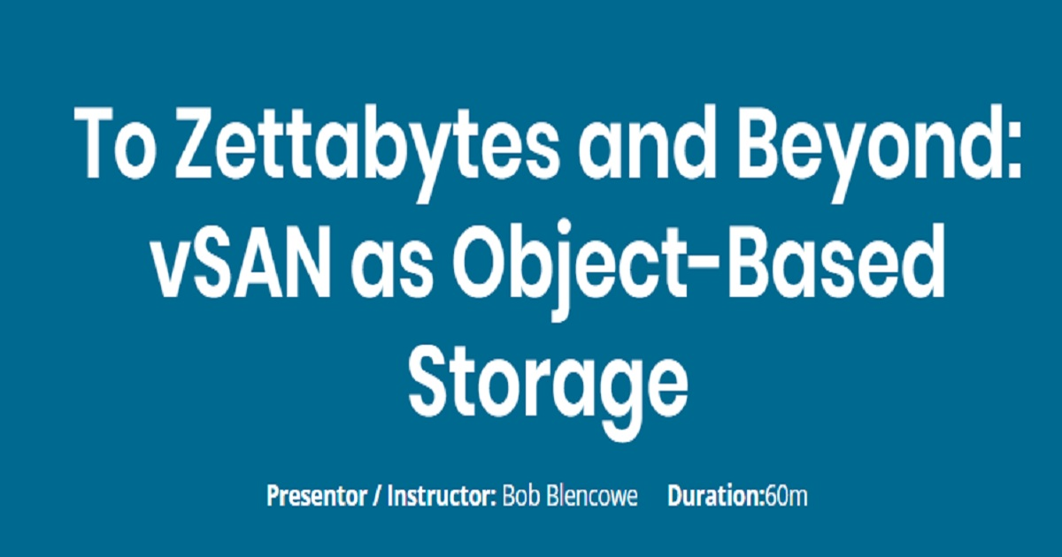 To Zettabytes and Beyond: vSAN as Object-Based Storage