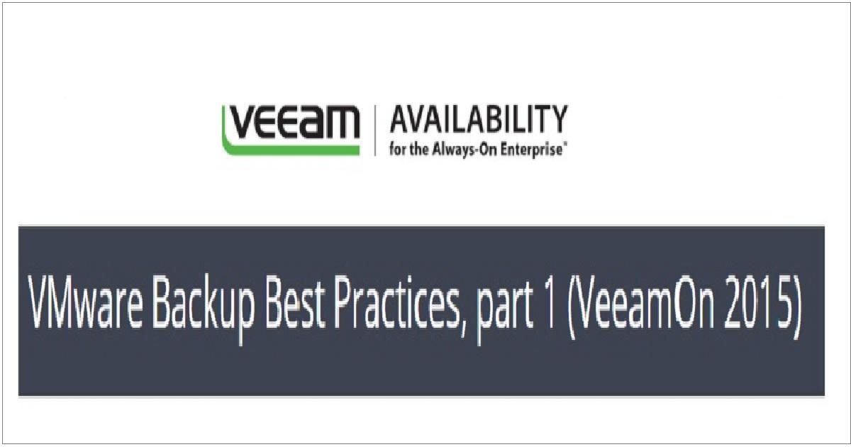 VMware Backup Best Practices, part 1 (VeeamOn 2015)