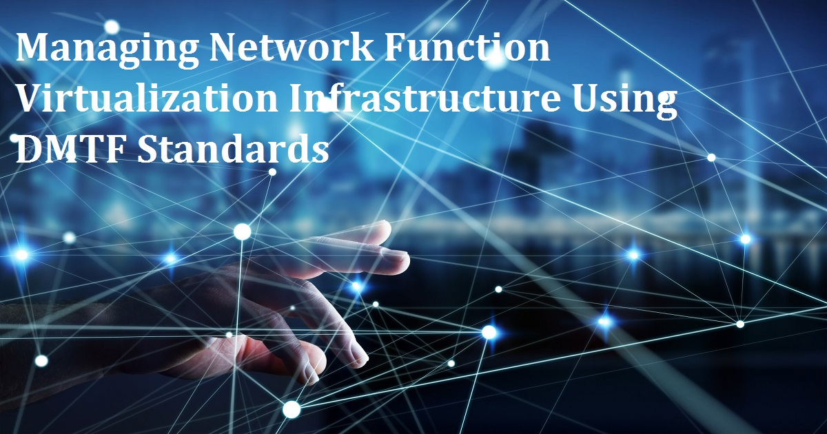 Managing Network Function Virtualization Infrastructure Using DMTF Standards