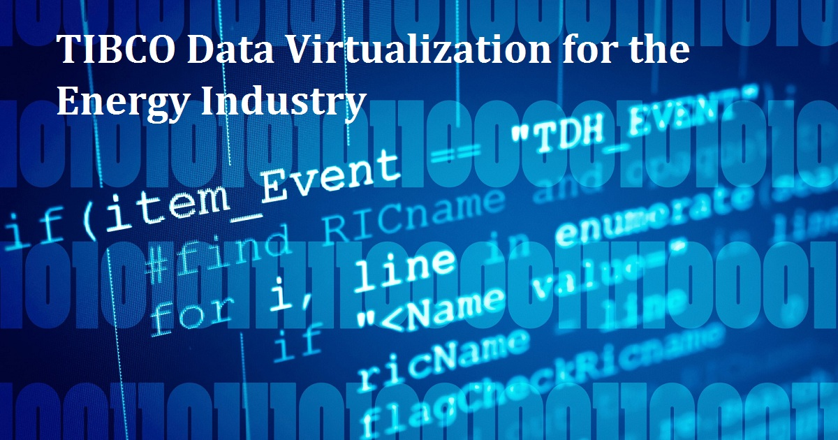 TIBCO Data Virtualization for the Energy Industry