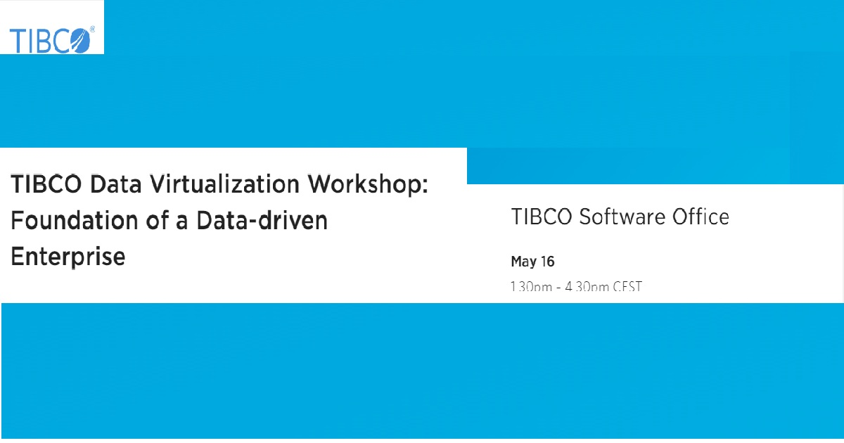Tibco data virtualization workshop: foundation of a data-driven enterprise