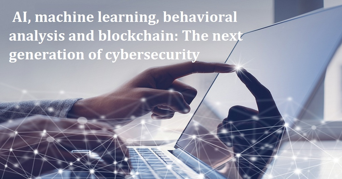 WEBINAR - AI, machine learning, behavioral analysis and blockchain: The next generation of cybersecurity