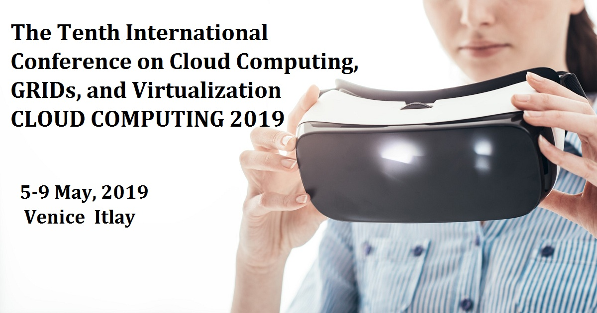 The Tenth International Conference on Cloud Computing, GRIDs, and Virtualization CLOUD COMPUTING 2019
