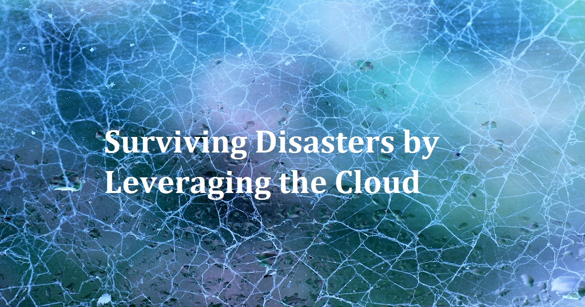 Surviving Disasters by Leveraging the Cloud
