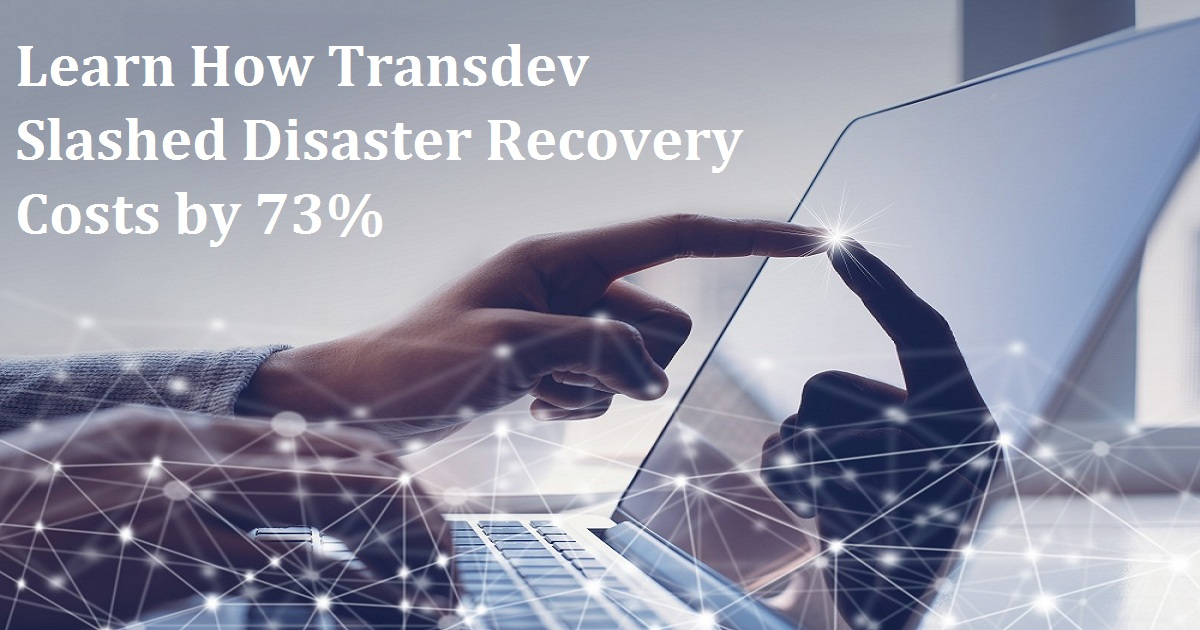 Learn How Transdev Slashed Disaster Recovery Costs by 73%