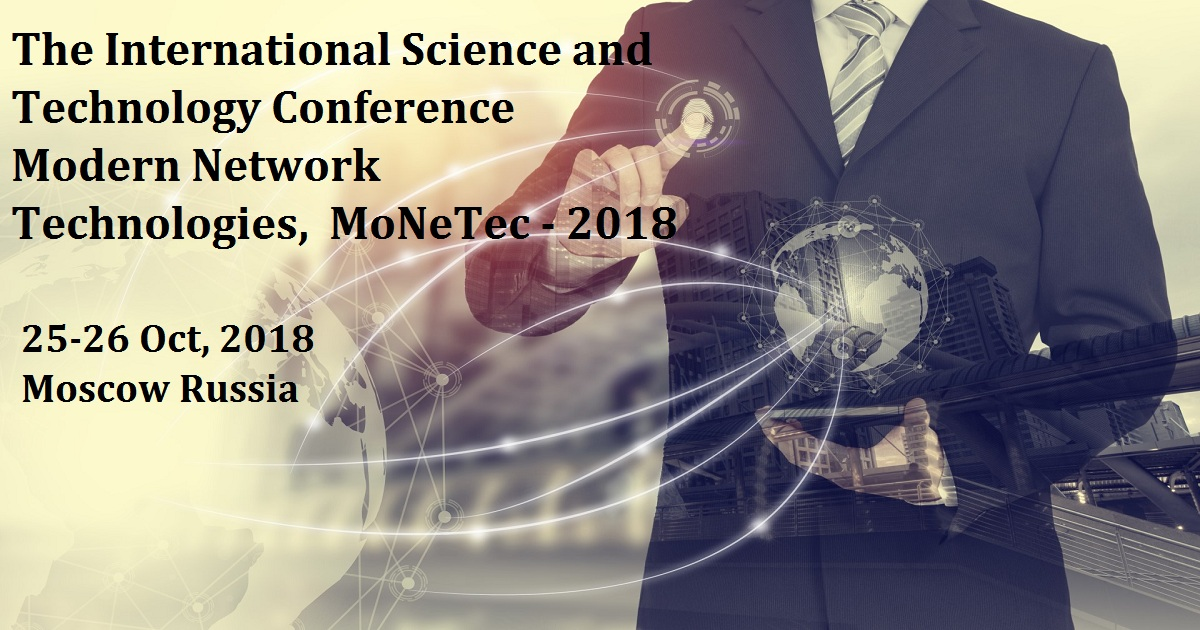 The International Science and Technology Conference Modern Network Technologies,  MoNeTec - 2018