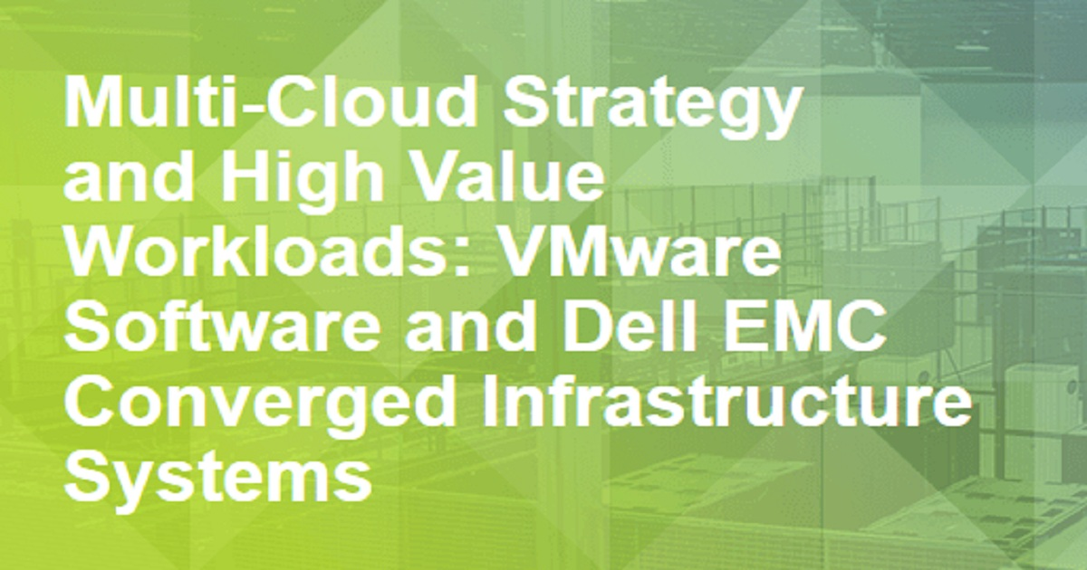 Multi-Cloud Strategy and High Value Workloads: VMware Software and Dell EMC Converged Infrastructure  Systems