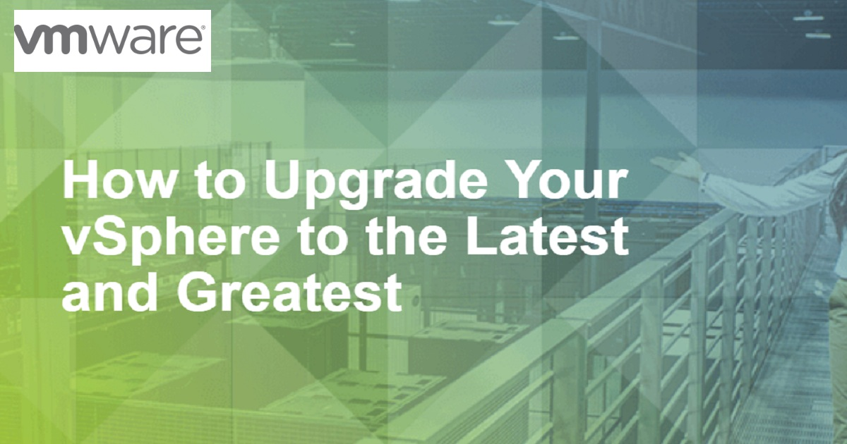 How to Upgrade Your vSphere to the Latest and Greatest