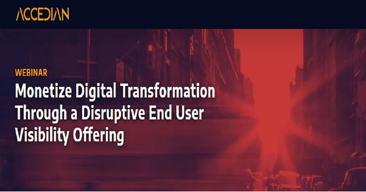 Monetize Digital Transformation Through a Disruptive End User Visibility Offering
