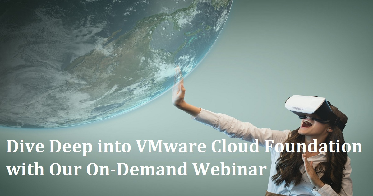 Dive Deep into VMware Cloud Foundation with Our On-Demand Webinar