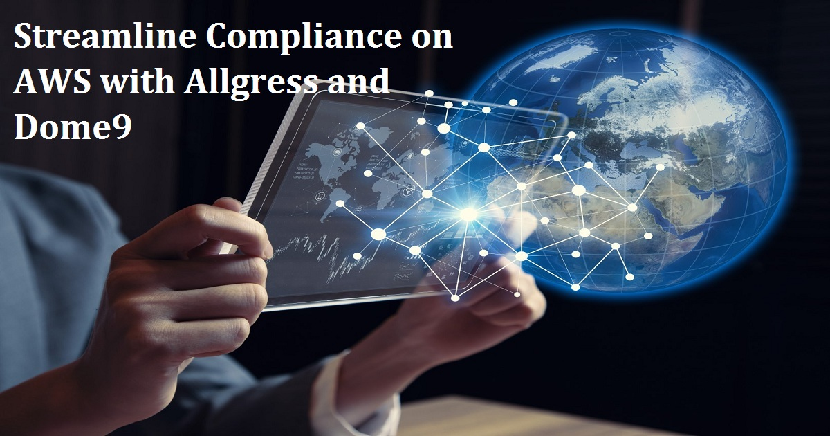 Streamline Compliance on AWS with Allgress and Dome9