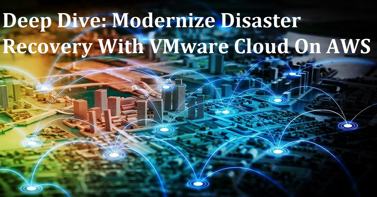 Deep Dive: Modernize Disaster Recovery With VMware Cloud On AWS