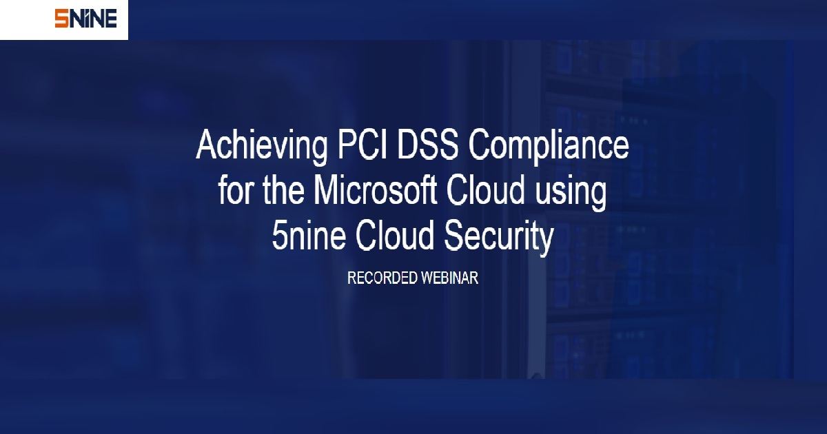 Achieving pci dss compliance for the microsoft cloud using 5nine cloud security