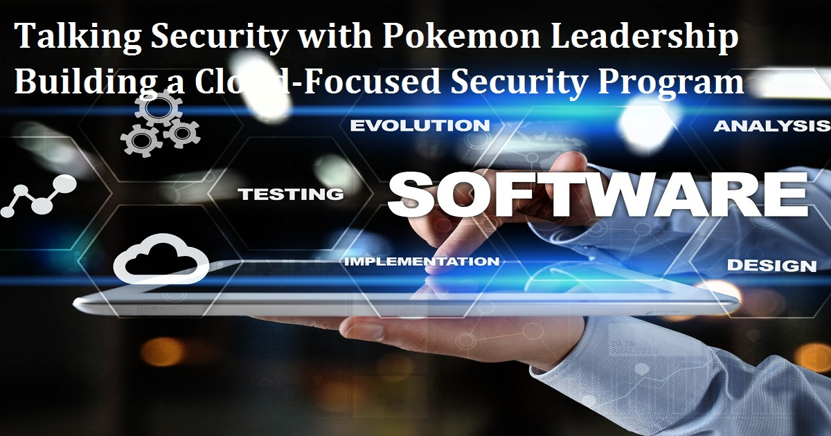 Talking Security with Pokemon Leadership Building a Cloud-Focused Security Program