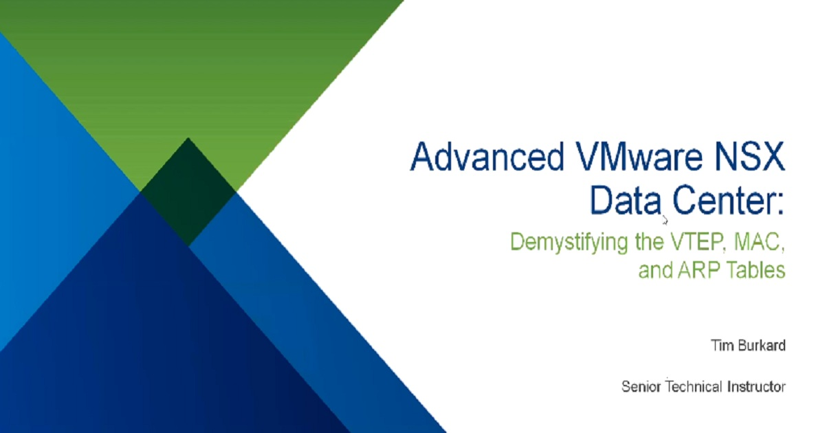 Advanced VMware NSX Data Center: Demystifying the VTEP, MAC, and ARP Tables