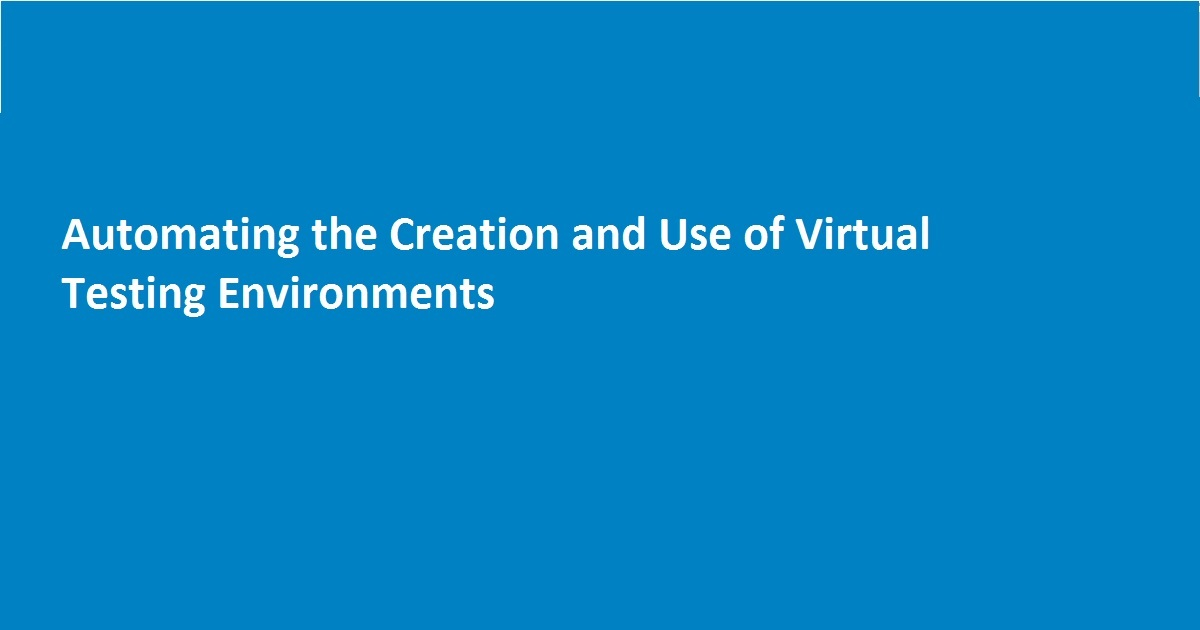 Automating the Creation and Use of Virtual Testing Environments