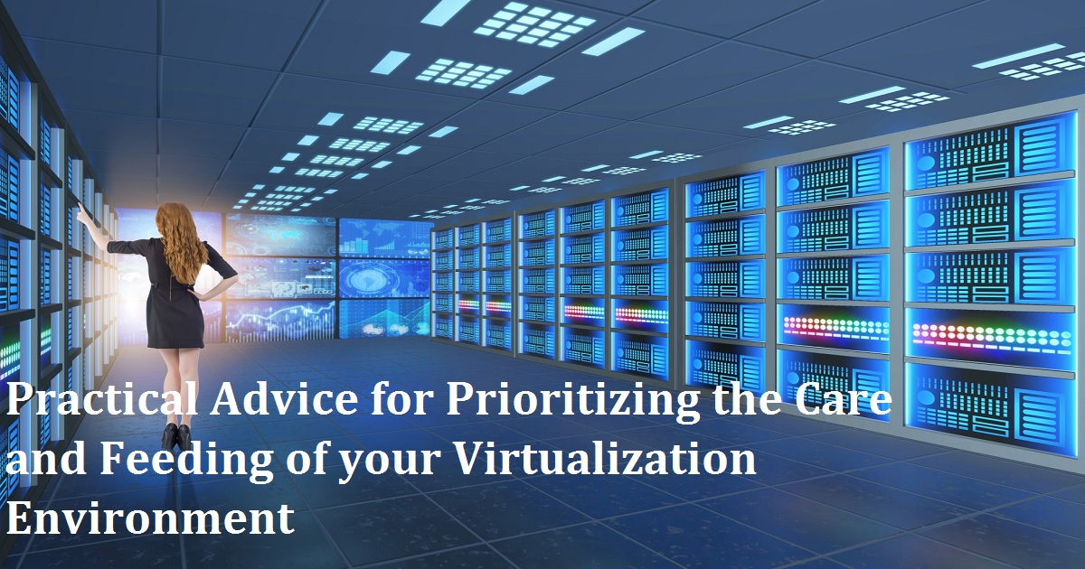 Practical Advice for Prioritizing the Care and Feeding of your Virtualization Environment