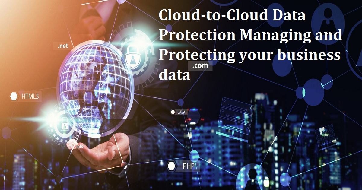 Cloud-to-Cloud Data Protection Managing and Protecting your business data
