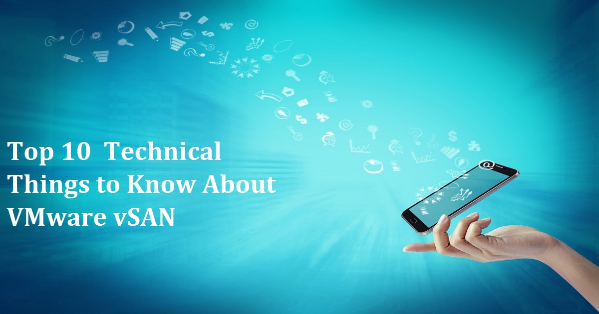 Top 10  Technical Things to Know About VMware vSAN