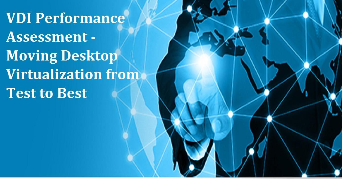 VDI Performance Assessment - Moving Desktop Virtualization from Test to Best