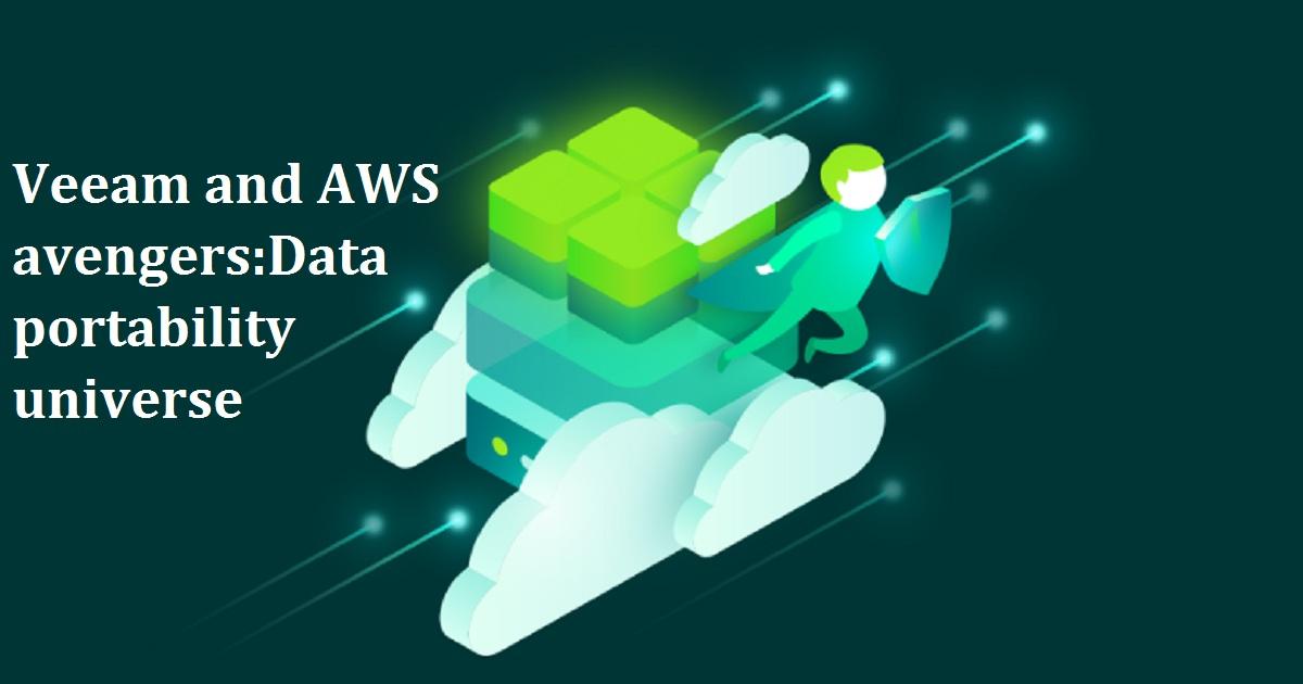 Veeam and AWS avengers:Data portability universe