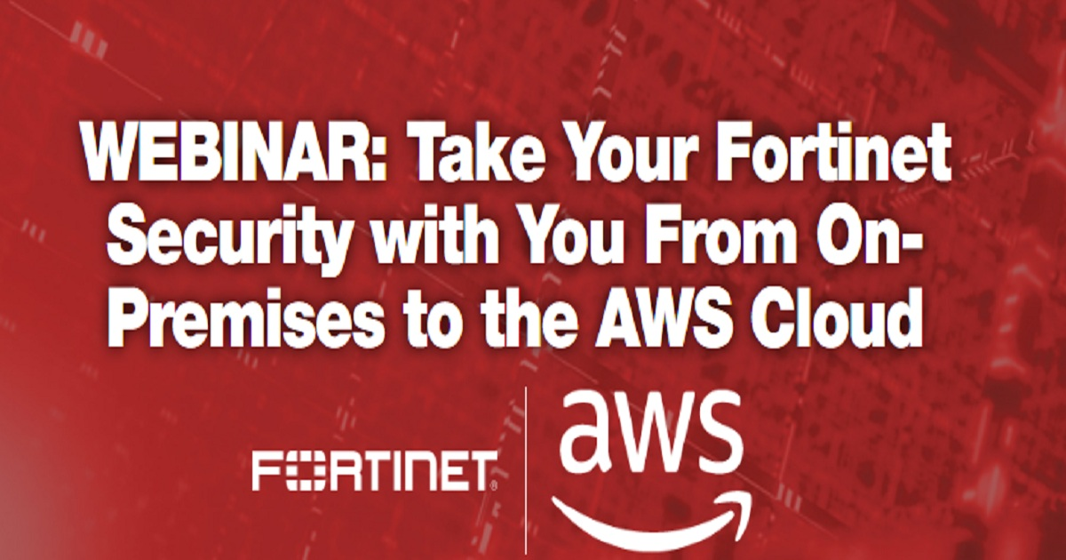 Take Your Fortinet Security with You From On-Premises to the AWS Cloud