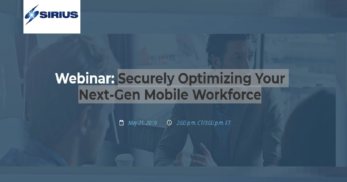 Securely Optimizing Your Next Gen Mobile Workforce