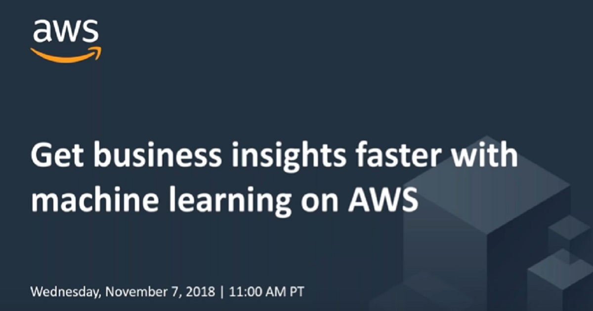 Get Business Insights Faster with Machine Learning on AWS