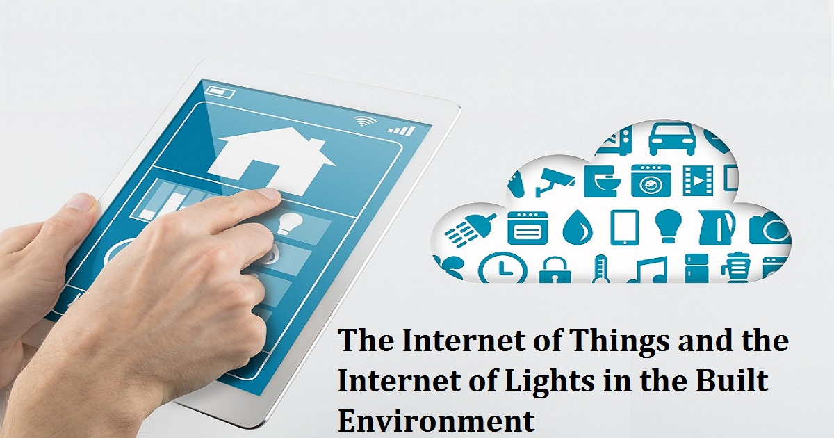 The Internet of Things and the Internet of Lights in the Built Environment