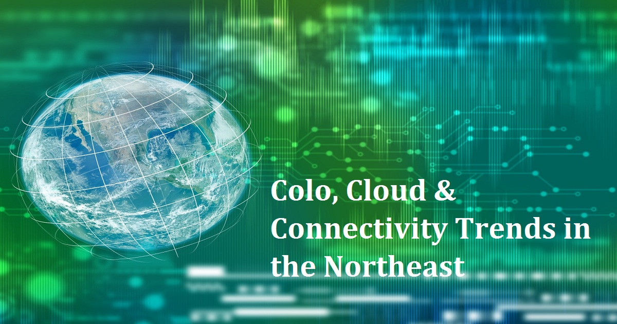 Colo, Cloud & Connectivity Trends in the Northeast