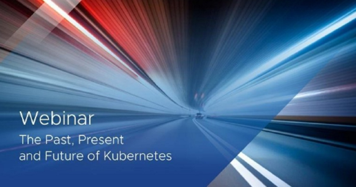 VMware Webcast: Kubernetes—Lessons and Ideas from the Past, Present and Future