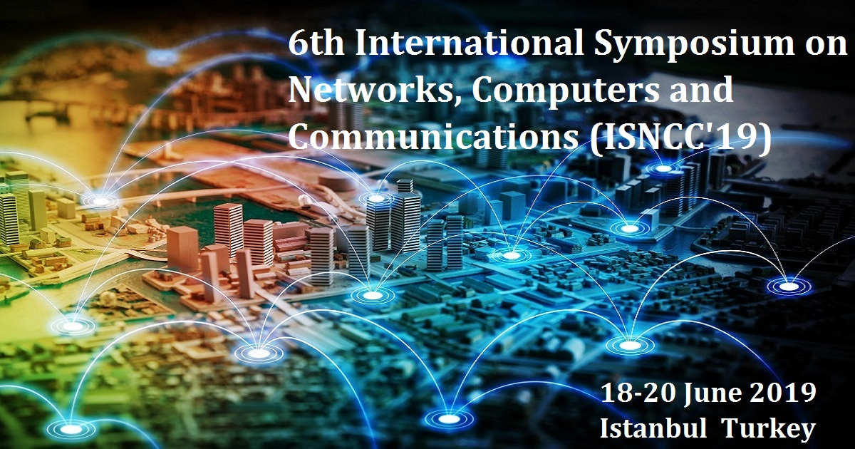 6th International Symposium on Networks, Computers and Communications (ISNCC'19)
