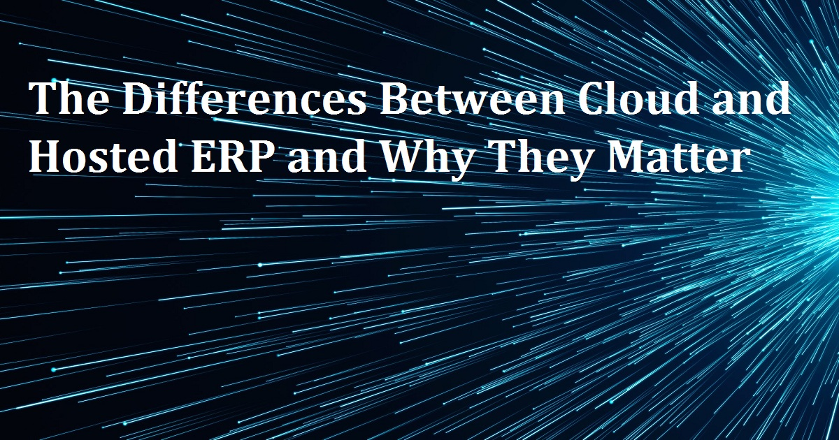 The Differences Between Cloud and Hosted ERP and Why They Matter