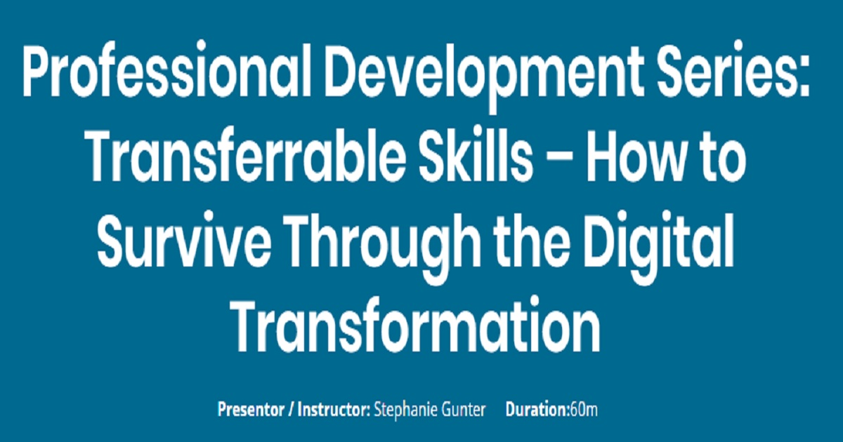 Professional Development Series: Transferrable Skills – How to Survive Through the Digital Transformation