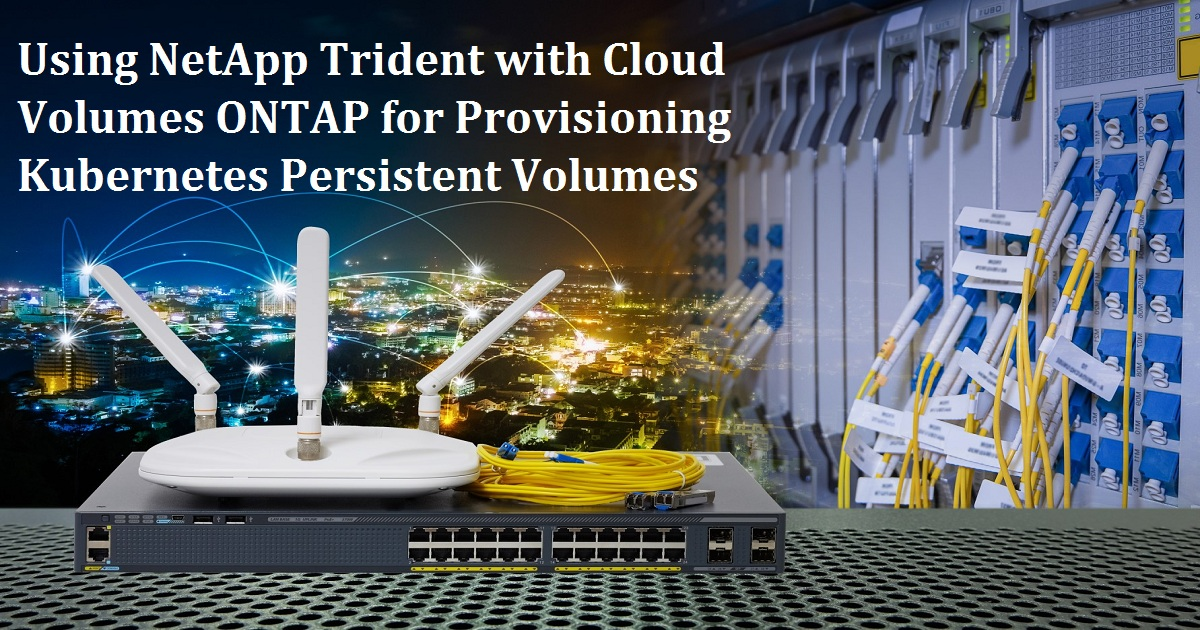 Using NetApp Trident with Cloud Volumes ONTAP for Provisioning Kubernetes Persistent Volumes