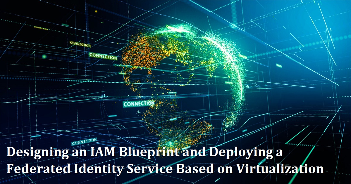 Designing an IAM Blueprint and Deploying a Federated Identity Service Based on Virtualization