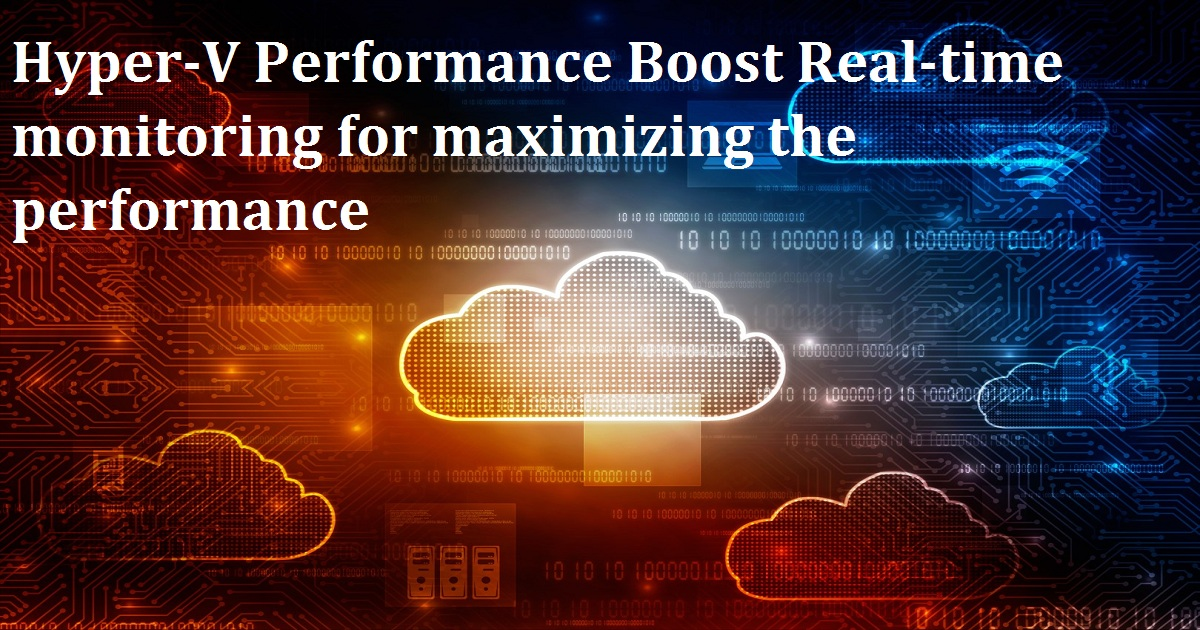 Webinar Hyper-V Performance Boost Real-time monitoring for maximizing the performance