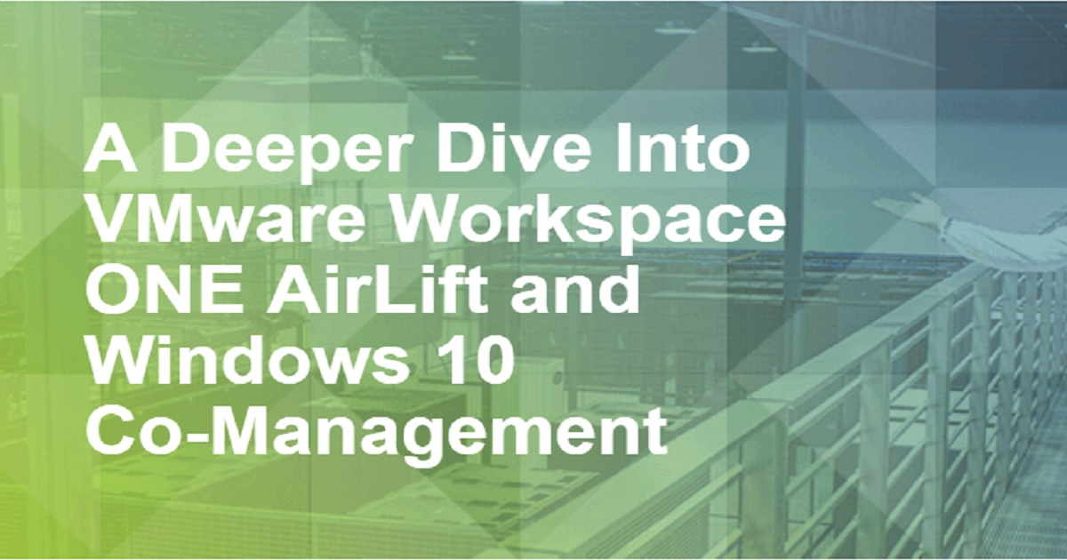 A Deeper Dive Into VMware Workspace ONE AirLift and 