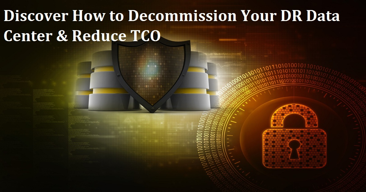 Discover How to Decommission Your DR Data Center & Reduce TCO
