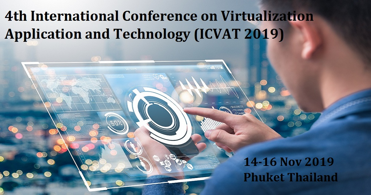 4th International Conference on Virtualization Application and Technology (ICVAT 2019)