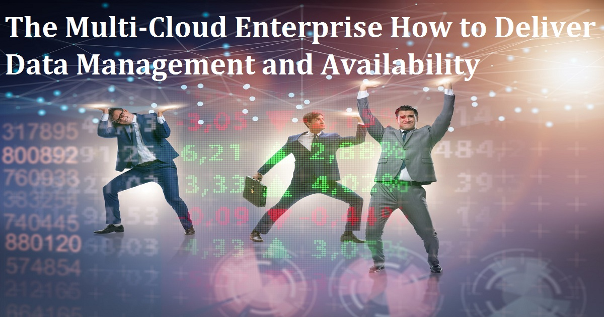 The Multi-Cloud Enterprise How to Deliver Data Management and Availability