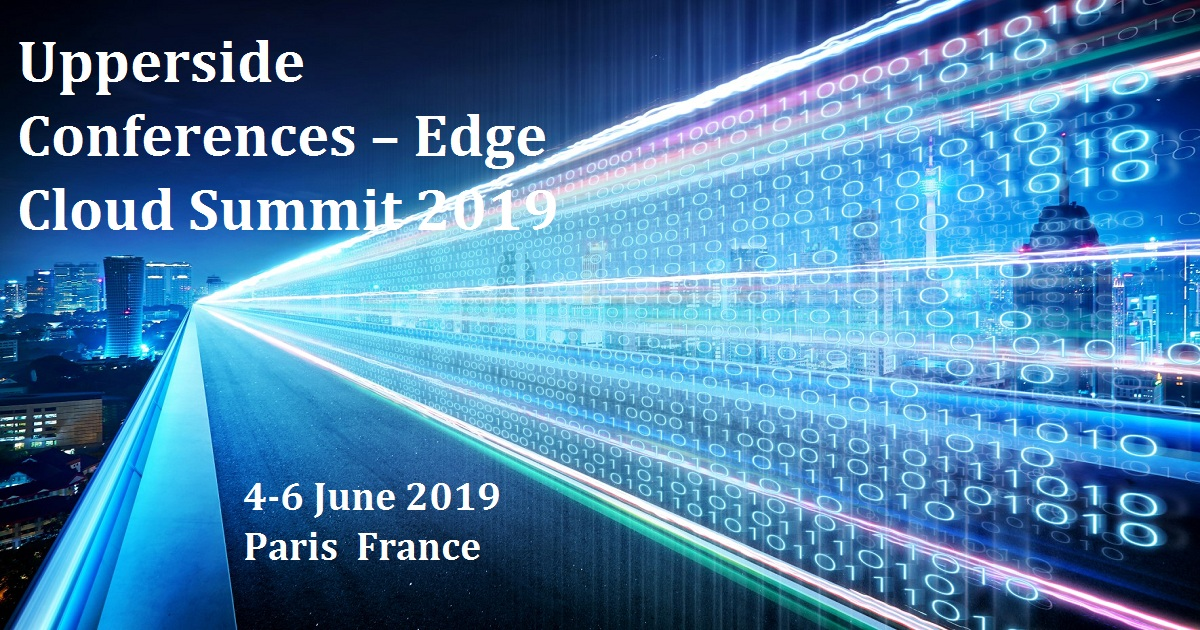 Upperside Conferences – Edge Cloud Summit 2019