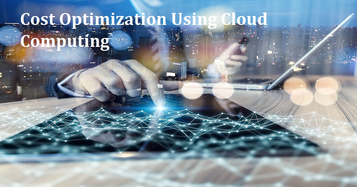 Cost Optimization Using Cloud Computing