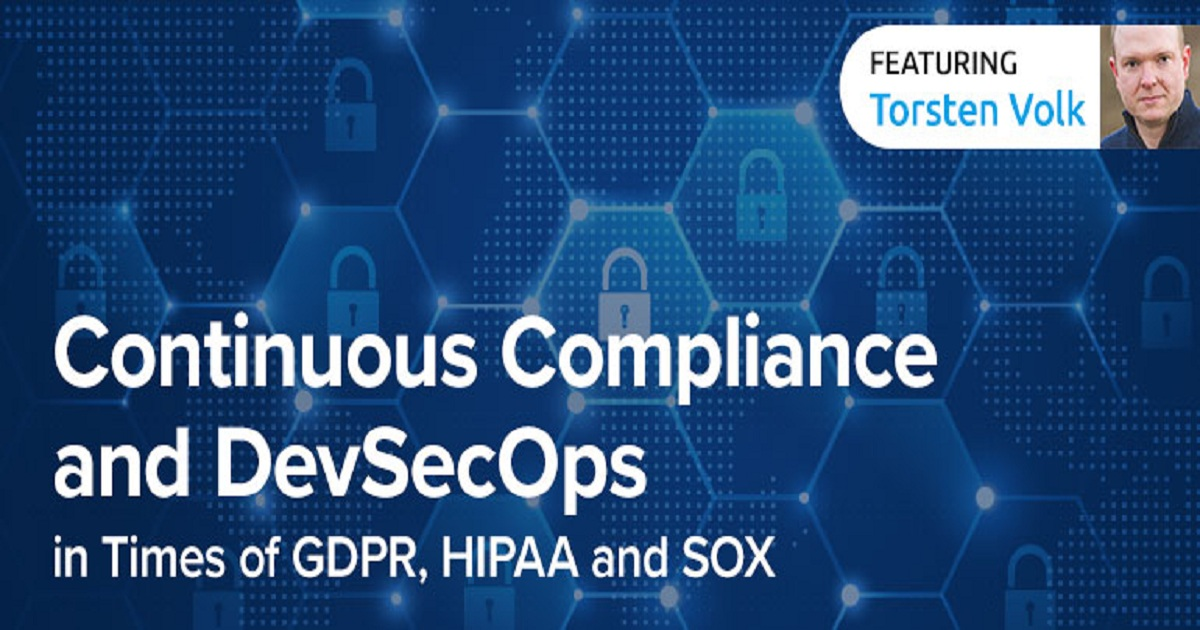 Continuous Compliance and DevSecOps in Times of GDPR, HIPAA and SOX
