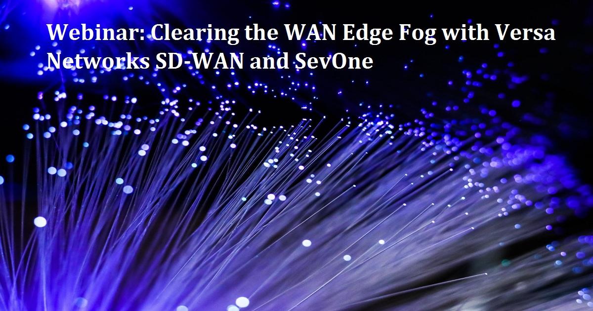 Webinar: Clearing the WAN Edge Fog with Versa Networks SD-WAN and SevOne