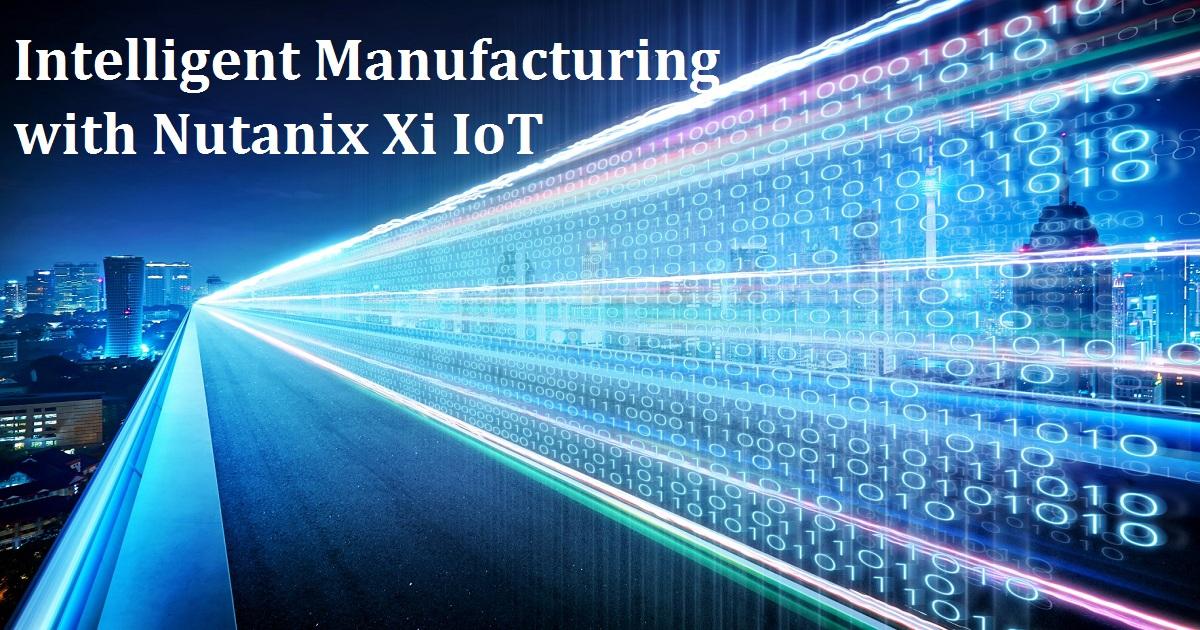 Intelligent Manufacturing with Nutanix Xi IoT
