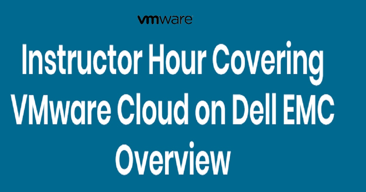 Instructor Hour Covering VMware Cloud on Dell EMC Overview