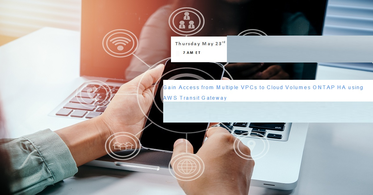 Gain Access from Multiple VPCs to Cloud Volumes ONTAP HA using AWS Transit Gateway
