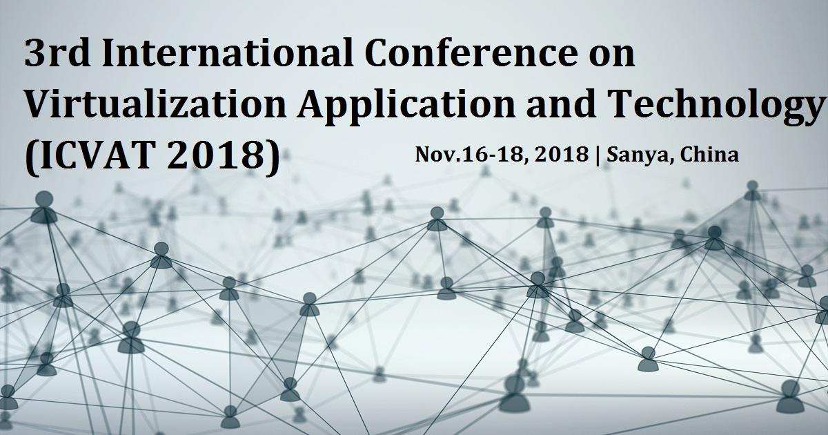 3rd International Conference on Virtualization Application and Technology (ICVAT 2018)